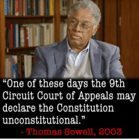 "Memes, It Was Written, and Thomas Sowell: ""One of these days the 9th  Circuit Court of Appeals may  declare the Constitution  unconstitutional.""  Thomas Sowell, 2003 As true today as it was when it was written."