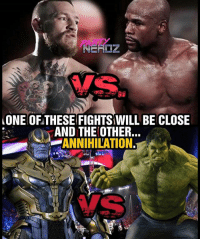 🤔Hmmmm.... So which will be the more interesting fight & who is MOST LIKELY to be Annihilated?? . . THOUGHTS?? . . Marvel mayweathermcgregor cosplayers drax starlord netflix x23 floydmayweather lukecage negan comingsoon cosplayer doctorstrange gamer blackpanther cosplay nerd infinitywar Thanos geekgirl partynerdz deadpool spiderman mcgregor scarletwitch guardiansofthegalaxy defenders: ONE OF THESE FIGHTS WILL BE CLOSE  AND THE OTHER.  -ANNIHILATION. 🤔Hmmmm.... So which will be the more interesting fight & who is MOST LIKELY to be Annihilated?? . . THOUGHTS?? . . Marvel mayweathermcgregor cosplayers drax starlord netflix x23 floydmayweather lukecage negan comingsoon cosplayer doctorstrange gamer blackpanther cosplay nerd infinitywar Thanos geekgirl partynerdz deadpool spiderman mcgregor scarletwitch guardiansofthegalaxy defenders