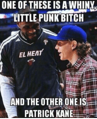 (Credit to Hockey Meme Fan Dima Salanger): ONE OF THESE ISAWHINYn  LITTLE PUNK BITCH  EL HEAT  AND THE OTHER ONE IS  PATRICK KANE (Credit to Hockey Meme Fan Dima Salanger)