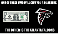 Atlanta Falcons: ONE OF THESE TWO WILL GIVE YOU 4 QUARTERS  THE UNITED STATESOPAMBRICA  C812302510  e. 3  1 3  ONFL  1)  3  THE OTHER IS THE ATLANTA FALCONS