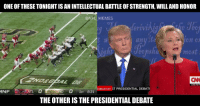 ONE OF THESETONIGHT IS AN INTELLECTUAL BATTLE OFSTRENGTH, WILLAND HONOR  @NFL MEMES  mcst  (CNN  6:06 PM P  cNN AT 9 ET ST PRESIDENTIAL DEBATI  TL  0  MNF  1ST 8:31  THE OTHER IS THE PRESIDENTIAL DEBATE Monday Night Football vs Presidential Debate
