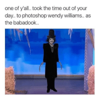 WHATHE GUCK IM AFSFDF: one of y'all.. took the time out of your  day.. to photoshop wendy williams.. as  the babadook WHATHE GUCK IM AFSFDF