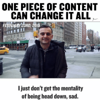 If I gave up creating content as early as many of you I wouldn't be here today .. Come on keep creating: ONE PIECE OF CONTENT  CAN CHANGE IT ALL  I just don't get the mentality  of being head down, sad. If I gave up creating content as early as many of you I wouldn't be here today .. Come on keep creating