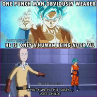 This autism is actually kind of funny.: ONE PUNCH MAN OBVIOUSLY WEAKER  MAN HE IS ONLY A HUMAN BEING AFTER ALL  FBARYUUINO PAM  WHAT'S WITH THIS SASSY.  LOST CHILD? This autism is actually kind of funny.