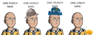 Anime, One-Punch Man, and Fun: ONE PUNCH  MAN  ONE HUNCH  MAN  ONE CRUNCH  MAN  ONE LUNCH  MAN Just a guy who's a something for fun.