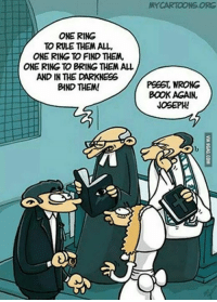 Dank, 🤖, and Ring: ONE RING  TO RULE THEM ALL,  ONE RING TO FIND THEM,  ONE RING TO BRING THEM ALL  AND IN THE DARKNESS  BIND THEM!  a  MY CARTOONS ORG  PS36, WRONG  BOOK AGAIN.  JOSEPH! Well it's an awesome book, can you blame him? http://9gag.com/gag/a2P1WvZ?ref=fbp