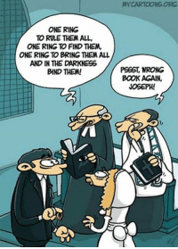 Dank, 🤖, and Ring: ONE RING  TO RULE THEM ALL,  ONE RING TO FIND THEM,  ONE RING TO BRING THEM ALL  AND IN THE DARKNESS  BIND THEM!  MY CARTOONS ORG  PS36, WRONG  BOOK AGAIN.  JOSEPH! One ring to rule them all! http://9gag.com/gag/azbrdBb