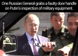 Military, Russian, and Back: One Russian General grabs a faulty door handle  on Putin's inspection of military equipment. The guys expression at the back is priceless