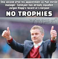Memes, Liverpool F.C., and Record: One second after his appointmet as Man United  manager, Solskjaer has already equalled  Jurgen Klopp's record at Liverpool  NO TROPHIES Well done Ole