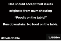 """One should accept trust issues  originate from mum shouting  """"Food's on the table!""""  Run downstairs. No food on the table.  ELAD bible  #the landbible Trust issues... 😂"""