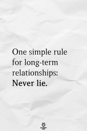 Relationships, Never, and Simple: One simple rule  for long-term  relationships:  Never lie.