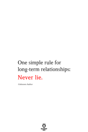 Long Term: One simple rule for  long-term relationships:  Never lie.  Unknown Author  RELATIONSHIP  ES