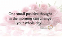 <3 start your day right xo thank you Think Positive words <3: One small positive thought  in the morning can change  your whole day.  Think Positive Words <3 start your day right xo thank you Think Positive words <3
