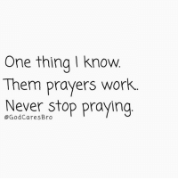 God can hear you: One thing I know  Them prayers work.  Never stop praying  Bro God can hear you