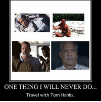 #iaoh / International Association of Haters: ONE THING I WILL NEVER DO.  Travel with Tom Hanks. #iaoh / International Association of Haters