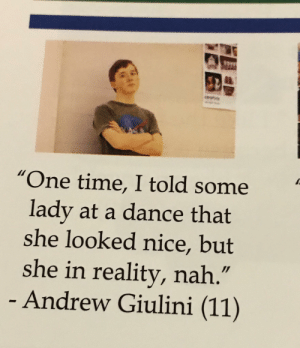 """Time, Dance, and Reality: """"One time, I told some  lady at a dance that  she looked nice, but  she in reality, nah.""""  - Andrew Giulini (11) me_irl"""