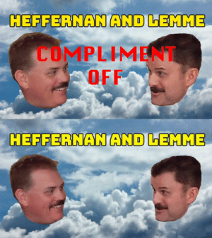 One time we made @SteveLemme and @HeffernanRules compliment each other and we forgot about the video until @mrjoebarlow cleaned out his phone. So he edited it into this. Enjoy? https://t.co/0QxiRVSHpN: One time we made @SteveLemme and @HeffernanRules compliment each other and we forgot about the video until @mrjoebarlow cleaned out his phone. So he edited it into this. Enjoy? https://t.co/0QxiRVSHpN