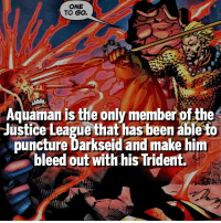 Respect👌🏻 | Follow @marvelousfacts | This is related to the comics, not the tv series |: ONE  TO GO.  Aquaman is the only member of the  Justice League that has been able to  puncture Darkseid and make him  bleed out with his Trident. Respect👌🏻 | Follow @marvelousfacts | This is related to the comics, not the tv series |