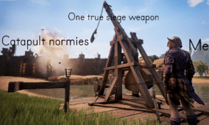 Trebuchet = good Catapult = bad: One true Siege weapon  Catapult normies  Me Trebuchet = good Catapult = bad