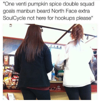 """Girls in autumn... TheLADBible: """"One venti pumpkin spice double squad  goals manbun beard North Face extra  SoulCycle not here for hookups please"""" Girls in autumn... TheLADBible"""