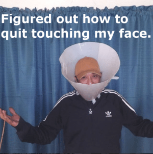 One way to quit touching your face.: One way to quit touching your face.