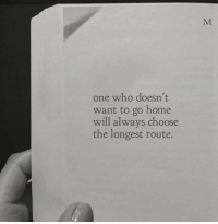 Want To Go Home: one who doesn't  want to go home  will always choose  the longest route.