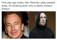 Memes, Alan Rickman, and 🤖: One year ago today, Alan Rickman sadly passed  away. An amazing actor who is dearly missed.  Always. Raise your wands /*  ~Andromeda