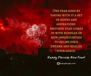 Happy Chinese New Year Quotes, Wishes, Images, Greetings & Cards #sayingimages #happychinesenewyear #chinesenewyear #chinesenewyearquotes #chinesenewyearwishes #chinesenewyeargreetings #chinesenewyearcards: ONE YEAR GOES BY  TAKING WITH IT A SET  OF HOPES AND  ASPIRATIONS.  ANOTHER YEAR COMES  IN WITH BUNDLES OF  . :NEW OPPORTUNITIES  TO RELIVE YOUR  DREAMS AND REALIZE  YOUR GOALS.  Happy Chinese New Year/l  罩;  QSayinglmages.com Happy Chinese New Year Quotes, Wishes, Images, Greetings & Cards #sayingimages #happychinesenewyear #chinesenewyear #chinesenewyearquotes #chinesenewyearwishes #chinesenewyeargreetings #chinesenewyearcards