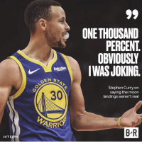 🌝: ONETHOUSAND  PERCENT  OBVIOUSLY  nestanIWASJOKING.  Stephen Curry on  saying the moon  landings weren't real  0  30  ARRIO  B R  H/TESPN 🌝