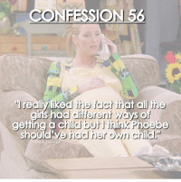 """It's such an important part of the show. They teach us that adoption, surrogacy and single motherhood are perfectly fine 🙏🏼 - friends_hqcaps_confessions friendstvshow friendstvseries friends friendom rachelgreen monicageller chandlerbing phoebebuffay rossgeller joeytribbiani mondler roschel jenniferaniston courteneycox lisakudrow davidschwimmer matthewperry mattleblanc: ONFESSION 56  """"I really liked the fact that all the  girls had different ways of  getting a child but think Phoebe  should've had her own child  friends hqcaps It's such an important part of the show. They teach us that adoption, surrogacy and single motherhood are perfectly fine 🙏🏼 - friends_hqcaps_confessions friendstvshow friendstvseries friends friendom rachelgreen monicageller chandlerbing phoebebuffay rossgeller joeytribbiani mondler roschel jenniferaniston courteneycox lisakudrow davidschwimmer matthewperry mattleblanc"""