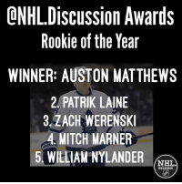 Memes, National Hockey League (NHL), and Ballet: ONHLDiscussion Awards  Rookie of the Year  WINNER: AUSTON MATTHEWS  2, PATRIK LAINE  3.ZACH WERENSKI  4, MITCH MARNER  5, WILLIAM NYLANDER rem  NHL.  DISCUSSION  I ON  wrT  AIT  Aa  KRD  YM  NNNA  Oe  AERL  ■I h  NDRAY  I 0 K  EMN  St。  SfTIW  IK W  0 S  HM  Ce  e U ACT LI  CA  PA A MI-  Sk APAM  ■I 0  OR  4V  RE Our Rookie of the Year nominee is Auston Matthews! Do you agree with our picks? What would you change on your ballet? nhldiscussion Awards Rookies Calder Matthews Laine Werenski Nylander Marner TMLTalk