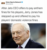 😂: Onion Sports Network  @OnionSports  After Jets CEO offers to pay anthem  fines for his players, Jerry Jones has  stepped up and offered to pay his  players' domestic violence fines 😂