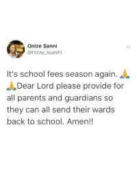 Memes, Parents, and School: Onize Sanni  @nizay_suashi  It's school fees season again.  Dear Lord please provide for  all parents and guardians so  they can all send their wards  back to school. Amen!! Can I hear a big AMEN! 🙏🏾🙏🏾🙏🏾 . GospelSunday KraksTV