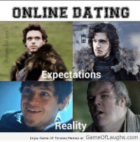 --Greyjoy: ONLINE DATING  Expectations  eality  Enjoy Game of Thrones Memes at GameofLaughs.com --Greyjoy