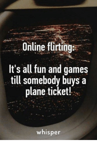 Memes, Plane Tickets, and 🤖: Online flirting  It's all fun and games  till somebody buys a  plane ticket!  whisper Credit : Whisper