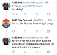Resentfully:  #ONLINE @MyCatlsPregnant . 21 h  Replying to @GMPCityCentre  Good day?  2  GMP City Centre @GMPCit... 21h  So far...but lets see what tonight brings  ER  2  #ONLINE @MyCatlsPregnant , 21 h  Nice to hear, mine has been quite the  opposite, my children resent me and the  wife is threatening divorce