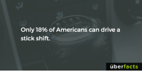 Can you?: Only 18% of Americans can drive a  stick shift.  uber  facts Can you?