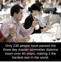 Memes, fb.com, and Masters: Only 230 people have passed the  three day master sommelier diploma  exam over 40 years, making it the  hardest test in the world.  fb.com/factsweird