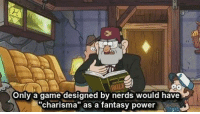 """Because I am a nerd, this distinction never occurred to me. But I can't argue with Grunklestan.  --Wolverine: Only a game designed by nerds would have  """"charisma"""" as a fantasy power Because I am a nerd, this distinction never occurred to me. But I can't argue with Grunklestan.  --Wolverine"""