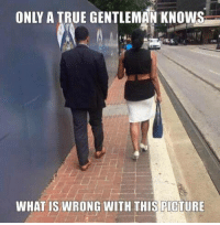 Memes, True, and Pictures: ONLY A TRUE GENTLEMAN KNOWS  WHAT ISWRONG WITH THIS PICTURE .
