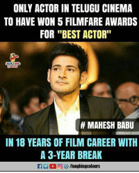 "Best, Break, and Film: ONLY ACTOR IN TELUGU CINEMA  TO HAVE WON 5 FILMFARE AWARDS  FOR ""BEST ACTOR""  AUGHING  # MAHESH BABU  IN 18 YEARS OF FILM CAREER WITH  A 3-YEAR BREAK"