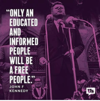 """☝☝: """"ONLY AN  EDUCATED  AND  INFORMED  PEOPLE  WILL BE  A FREE  PEOPLE.""""  JOHN F  KENNEDY ☝☝"""