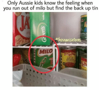Memes, Run, and Kids: Only Aussie kids know the feeling when  you run out of milo but find the back up tin  JA  も @thoseaussieteens  MEXE  BEANS Saviour