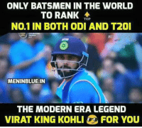Memes, World, and Reason: ONLY BATSMEN IN THE WORLD  TO RANK  TOP  NO.1 IN BOTH ODI AND T20I  IVE  rs  MENINBLUEIN  THE MODERN ERA LEGEND  VIRAT KING KOHLIFOR YOU Virat Kohli No 1 Batsman In ODI & In T20I Modern Era Legend For A Reason :)