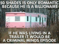 Memes, Criminal Minds, and 🤖: ONLY BECAUSE HE BILLIONAIRE  IF HE WAS LIVING IN A  TRAILER IT WOULD BE  A CRIMINAL MINDS EPISODE