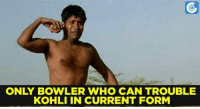 Memes, 🤖, and  Koh: ONLY BOWLER WHO CAN TROUBLE  KOHLI IN CURRENT FORM
