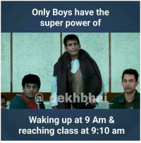 College, Life, and Movies: Only Boys have the  super power of  ekhb  Waking up at 9 Am &  reaching class at 9:10 am Just a Facewash & deo is required 😂😂 3Idiots Favourite Movie College Hostel Life Scenes
