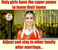 Marriage, Indianpeoplefacebook, and Super Power: Only girls have the super power  to leave their home  LA  laughing colours.com  Adjust and stay in other family  after marriage... Girl Power.. (Y) :)