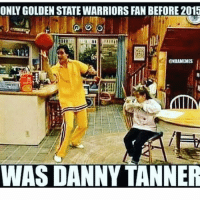 Golden State Warriors, Memes, and Golden State: ONLY GOLDEN STATE WARRIORS FAN BEFORE 2015  BNBAMEMES  WAS DANNY TANNER That's a fact 😩😂