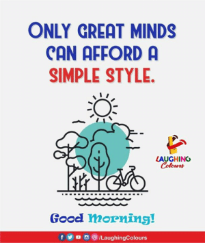 Good, Indianpeoplefacebook, and Simple: ONLY GREAT MINDS  CAN AFFORDA  SIMPLE STYLE.  LAUGHINC  Good mornins!